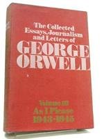 The Collected Essays, Journalism and Letters of George Orwell - George Orwell