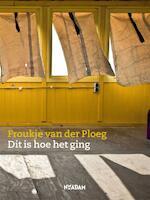 Dit is hoe het ging - Froukje van der Ploeg (ISBN 9789046821107)