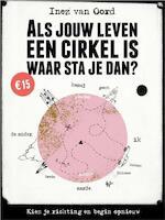 Als jouw leven een cirkel is, waar sta je dan? - Inez van Oord (ISBN 9789021565873)