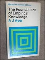The foundations of empirical knowledge - Alfred Jules Ayer