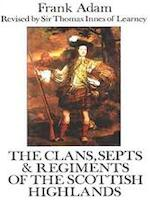The Clans, Septs & Regiments of the Scottish Highlands - Frank Adam, Sir Thomas Innes Of Learney