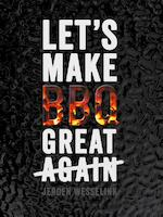 Let's Make BBQ Great Again - Jeroen Wesselink (ISBN 9789082882803)
