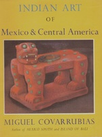Indian Art of Mexico and Central America - Miguel Covarrubias