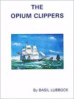 The Opium Clippers - Basil Lubbock