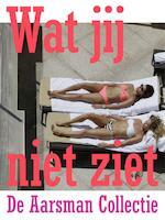 Wat jij niet ziet - Hans Aarsman (ISBN 9789057596964)