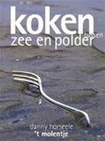 Koken tussen zee en polder - Restaurant 't Molentje - Danny Horseele, Phillipe Nuyens, Filip Verheyden (ISBN 9789058560230)