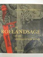 De Roelandsage in de middeleeuwse kunst - Rita Lejeune, Jacques Stiennon, Roelantsage / Roelandslied, Chanson De Roland