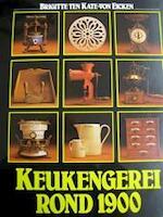 Keukengerei rond 1900 : Antiek en curiositeiten uit grootmoeders tijd - Brigitte ten Kate-von Eicken (ISBN 9789025271091)