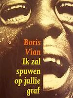 Ik zal spuwen op jullie graf - Boris Vian, Arnon] [grunberg (ISBN 9789029552554)