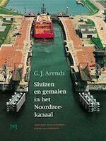 Sluizen en gemalen in het Noordzeekanaal - G. J. Arends (ISBN 9789053451847)