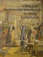 Vijftig jaar Nederlandse letterkunde in dertig karikaturen - Cornelis Veth