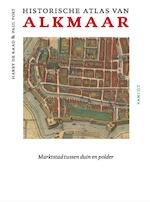 Historische atlas Alkmaar - Harry de Raad, Paul Post (ISBN 9789460043826)