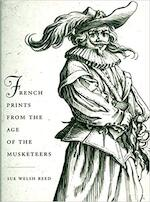 French prints from the age of the musketeers - Sue Welsh Reed, Alvin L. Clark, Boston Museum Of Fine Arts, National Gallery Of Canada, Mona Bismarck Foundation (ISBN 9780878464609)