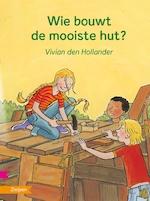 Wie bouwt de mooiste hut? - Vivian den Hollander (ISBN 9789048732340)