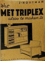 Wat met triplex alzoo te maken is - J. Houtman