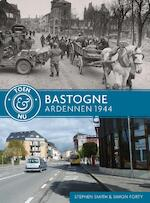 Bastogne - Ardennen 1944 - Stephen Smith, Simon Forty (ISBN 9789045321790)