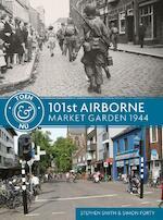 101st Airborne - Market Garden 1944 - Steven Smith, Simon Forty (ISBN 9789045321783)