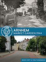 Arnhem - Market Garden 1944 - Simon Forty, Tom Timmermans (ISBN 9789045322254)