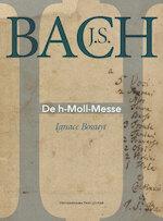 J.S. Bach. De h-Moll-Messe - Ignace Bossuyt (ISBN 9789461662170)