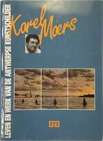 Leven werk antwerpse kunstschilder Karel Moers - Unknown (ISBN 9789034107701)