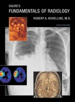 Squire's Fundamentals of Radiology - Robert A. Novelline, Lucy Frank Squire (ISBN 9780674012790)