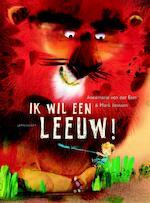 Ik wil een leeuw! - Annemarie van der Eem (ISBN 9789047708674)