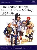 The British Troops in the Indian Mutiny 1857–59 - Michael Barthorp (ISBN 9781855323698)