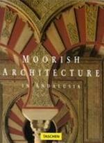 Moorish architecture in Andalusia - Marianne Barrucand, Achim Bednorz (ISBN 9783822896327)