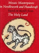Mosaic Masterpieces in Needlework and Handicraft, Based on Motifs from the Holy Land - Ann Roth
