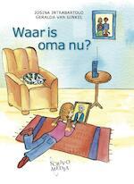 Waar is oma nu? - Josina Intrabartolo (ISBN 9789081267298)