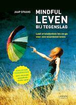 Mindful leven bij tegenslag - Jaap Spaans (ISBN 9789401422659)