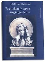 Te zoeken in deze angstige eeuw - J.D.F. van Halsema (ISBN 9789065543318)