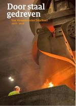 Door staal gedreven - Van Hoogovens tot Tata Steel 1918-2018 - Bram Bouwens, Joost Dankers, Yvonne van Mil, Reinout Rutte, Keetie Sluyterman, Jaap Verheul (ISBN 9789068687651)
