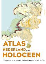 Atlas van Nederland in het Holoceen - Peter Vos, Jos Bazelmans, Michiel van der Meulen, Henk Weerts (ISBN 9789044639117)
