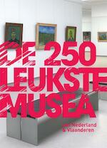 De 250 leukste musea van Nederland en Vlaanderen - Richt Kooistra, Janneke van Amsterdam, Otteline Asselbergs, Sandra Gyles, Mark Baeten, Roos Stalpers (ISBN 9789057675461)