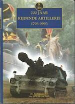 200 jaar rijdende artillerie, 1793-1993 - Ben Schoenmaker, Joep van Hoof (ISBN 9789012080156)