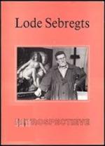 Retrospectieve Lode Sebregts - Paul Verbraeken, Bob Cools