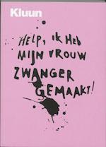 Help, ik heb mijn vrouw zwanger gemaakt ! - Kluun (ISBN 9789057593864)