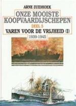 Onze mooiste koopvaardijschepen / 5 varen voor de vrijheid (I) 1939-1945 - Arne Zuidhoek (ISBN 9789060130100)