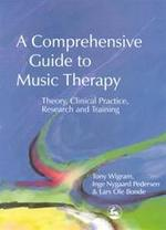 A Comprehensive Guide to Music Therapy: Theory, Clinical Practice, Research and Training - Tony [a.o.] Wigram (ISBN 9781843100836)