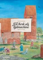 De kerk als tijdmachine - Stefan de Keijser, Martin Hillenga (ISBN 9789462582743)