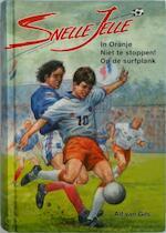 Snelle Jelle omnibus: In Oranje; Niet te Stoppen!; Op de Surfplank - Ad van Gils (ISBN 9789020695359)