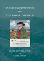 Van ouder-kind metafoor tot vader-zoon voorbeeld - J.P.E. Bouwes Bavinck, G. Spijkerboer (ISBN 9789067204118)