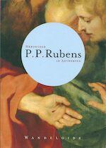 Herontdek Rubens in Antwerpen - Patrick de Rynck (ISBN 9789076704777)