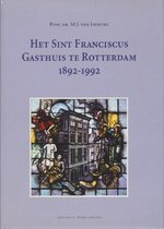 Het Sint Franciscus Gasthuis te Rotterdam 1892-1992 - M.J. van Lieburg (ISBN 9789052350448)