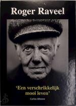 Roger Raveel - Een verschrikkelijk mooi leven - Carlos Alleene, Roger Raveel (ISBN 9789081048514)