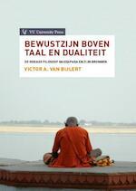 Bewustzijn boven taal en dualiteit - Victor A. van Bijlert (ISBN 9789086597406)