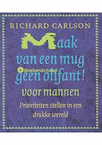 Maak van een mug geen olifant voor mannen ! - R. Carlson (ISBN 9789024545230)