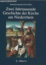 Zwei Jahrtausende Geschichte der Kirche am Niederrhein - U. Grote, H. Janssen