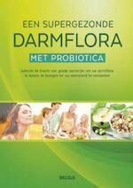 Een supergezonde darmflora met probiotica - Unknown (ISBN 9789044745764)